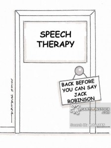 Speech Therapy: Back Before You Can Say Jack Robinson.
